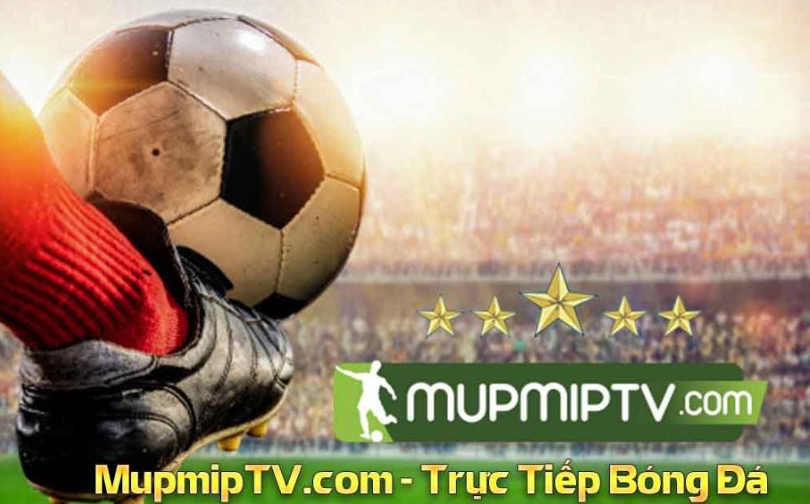 MupMip TV là kênh xem bóng đá nhiều người yêu thích